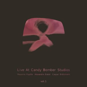 Massimo Pupillo, Alexandre Babel, Caspar Brötzmann ‎– Live At Candy Bomber Studios Vol.1 (Cover)